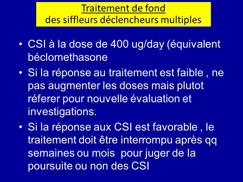 CSI à la dose de 400 ug/day (équivalent béclomethasone Si la réponse au traitement est faible, ne pas augmenter les doses mais plutot réferer pour nou
