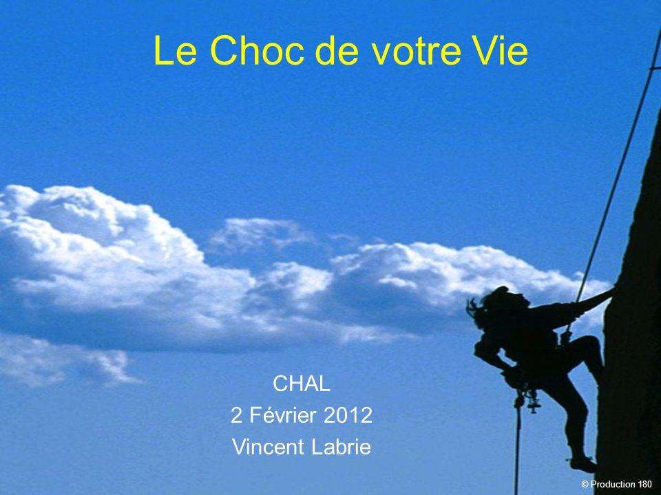 CHAL 2 Février 2012 Vincent Labrie © Production 180 Le Choc de votre Vie