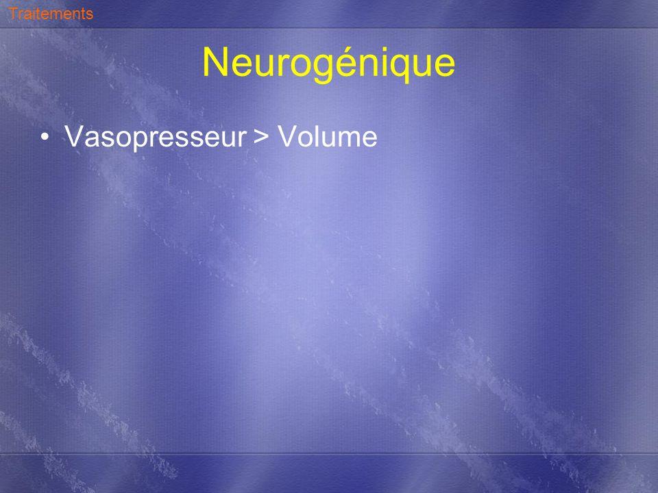 Neurogénique Vasopresseur > Volume Traitements