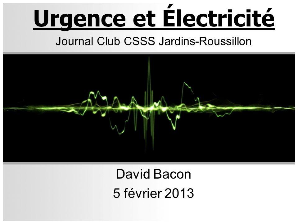 Urgence et Électricité Journal Club CSSS Jardins-Roussillon David Bacon 5 février 2013