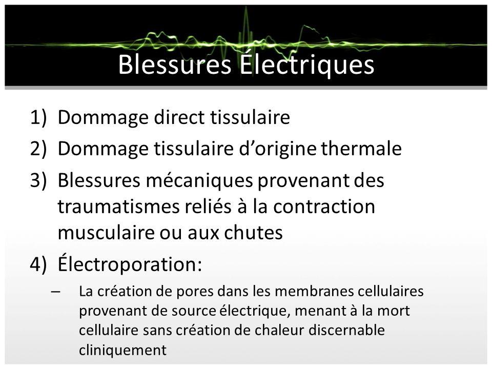 Blessures Électriques 1)Dommage direct tissulaire 2)Dommage tissulaire dorigine thermale 3)Blessures mécaniques provenant des traumatismes reliés à la