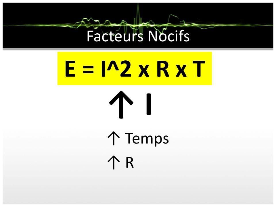 Facteurs Nocifs I Temps R E = I^2 x R x T