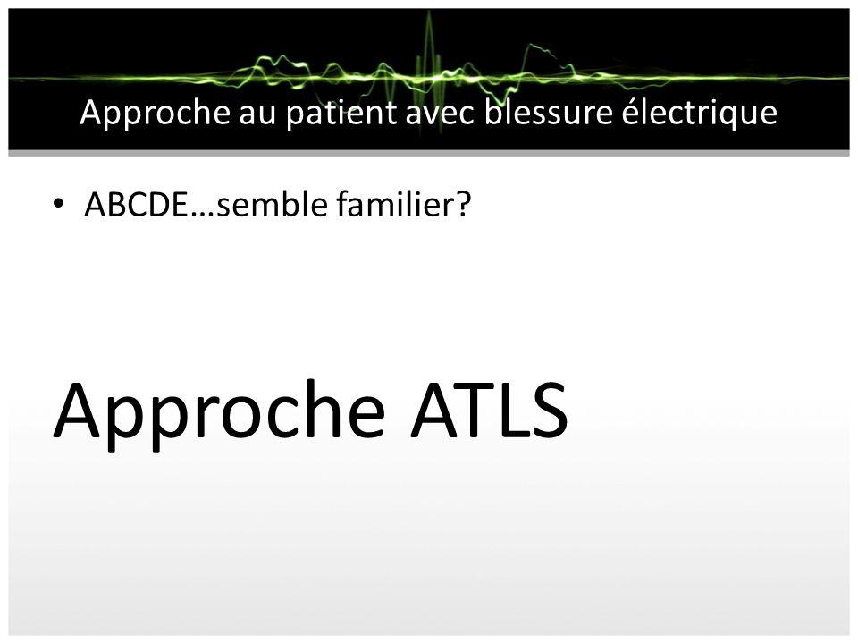 Approche au patient avec blessure électrique ABCDE…semble familier? Approche ATLS