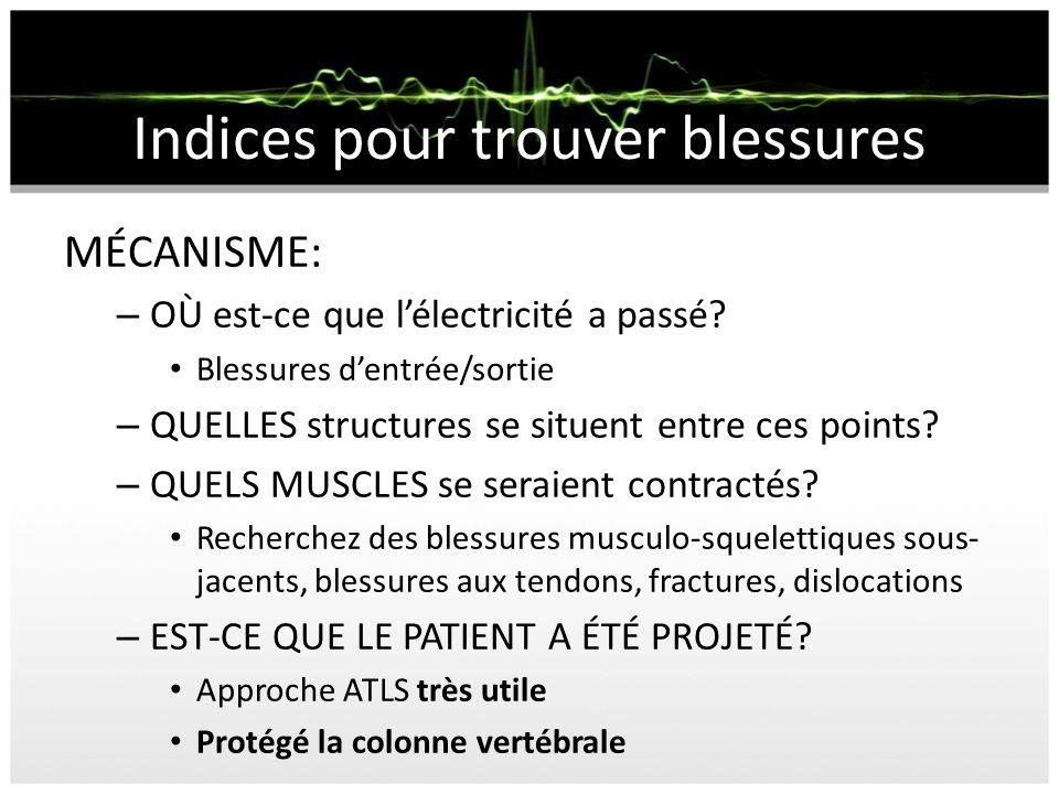Indices pour trouver blessures MÉCANISME: – OÙ est-ce que lélectricité a passé? Blessures dentrée/sortie – QUELLES structures se situent entre ces poi