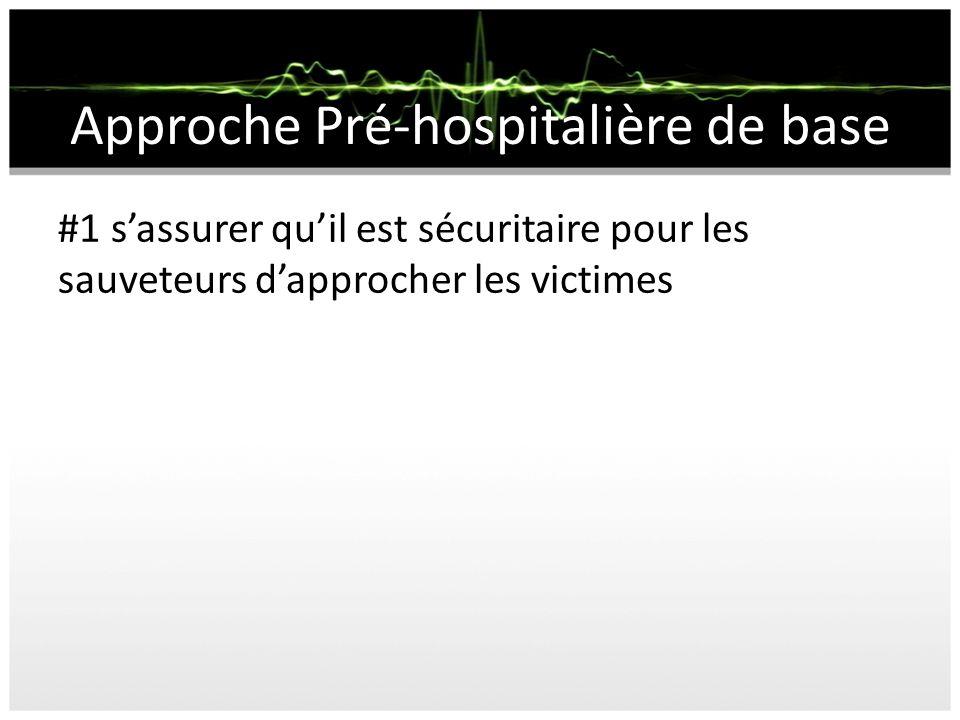 Approche Pré-hospitalière de base #1 sassurer quil est sécuritaire pour les sauveteurs dapprocher les victimes