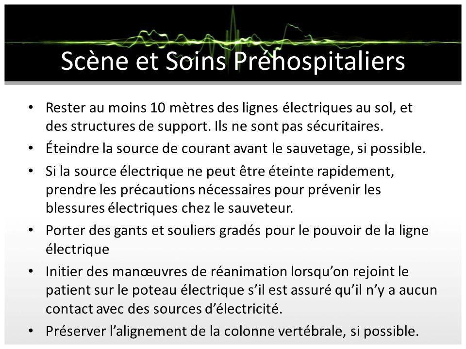 Scène et Soins Préhospitaliers Rester au moins 10 mètres des lignes électriques au sol, et des structures de support. Ils ne sont pas sécuritaires. Ét