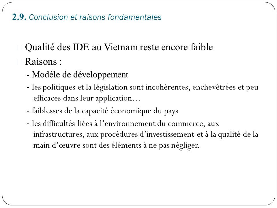 2.9. Conclusion et raisons fondamentales Qualité des IDE au Vietnam reste encore faible Raisons : - Modèle de développement - les politiques et la lég