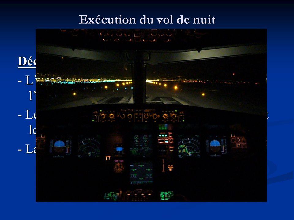 Exécution du vol de nuit II. Essais moteur et décollage Décollage - Léclairage de bord de piste suffit pour garder lalignement - Le point de convergen