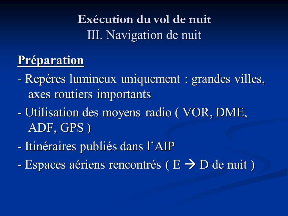 Exécution du vol de nuit III. Navigation de nuit Préparation - Repères lumineux uniquement : grandes villes, axes routiers importants - Utilisation de