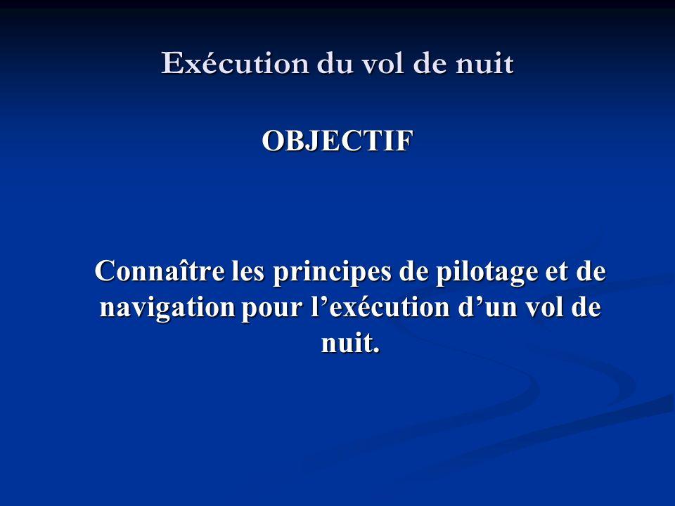 OBJECTIF Connaître les principes de pilotage et de navigation pour lexécution dun vol de nuit.