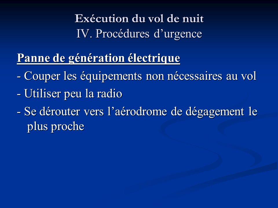 Exécution du vol de nuit IV. Procédures durgence Panne de génération électrique - Couper les équipements non nécessaires au vol - Utiliser peu la radi