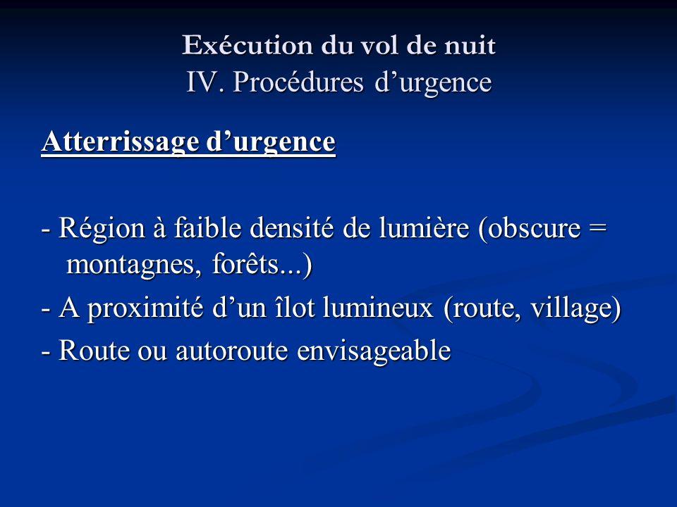 Exécution du vol de nuit IV. Procédures durgence Atterrissage durgence - Région à faible densité de lumière (obscure = montagnes, forêts...) - A proxi