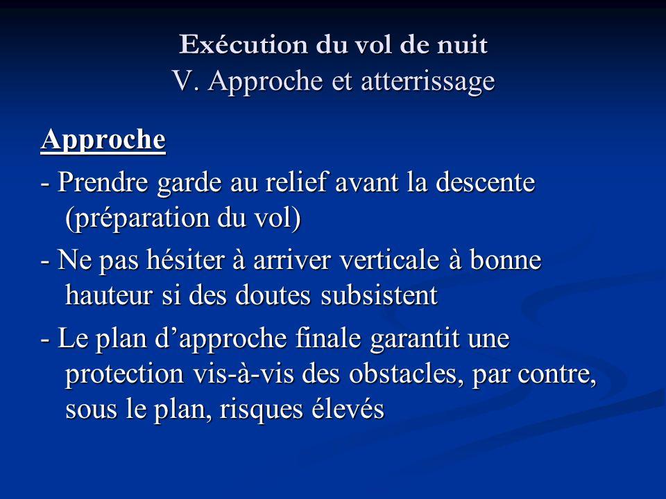Exécution du vol de nuit V. Approche et atterrissage Approche - Prendre garde au relief avant la descente (préparation du vol) - Ne pas hésiter à arri