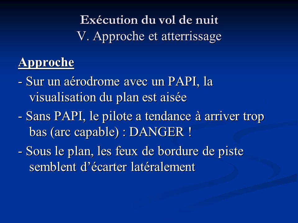 Exécution du vol de nuit V. Approche et atterrissage Approche - Sur un aérodrome avec un PAPI, la visualisation du plan est aisée - Sans PAPI, le pilo