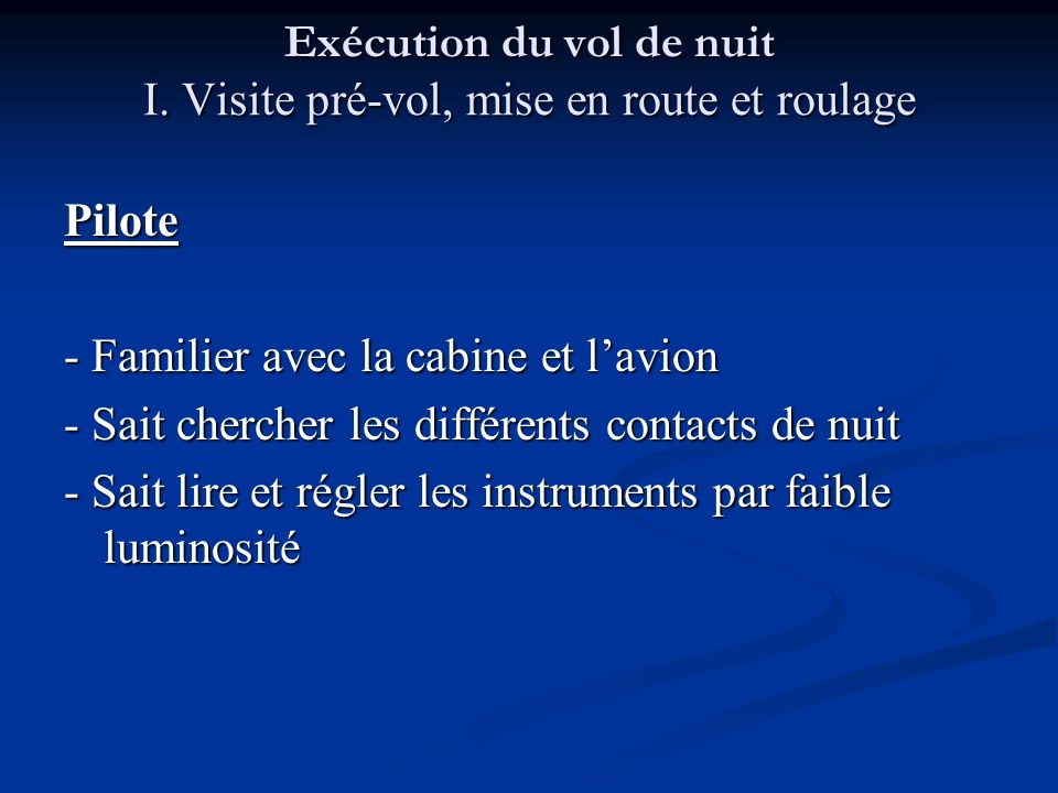 Exécution du vol de nuit PLAN I.Visite pré-vol, mise en route et roulage II.