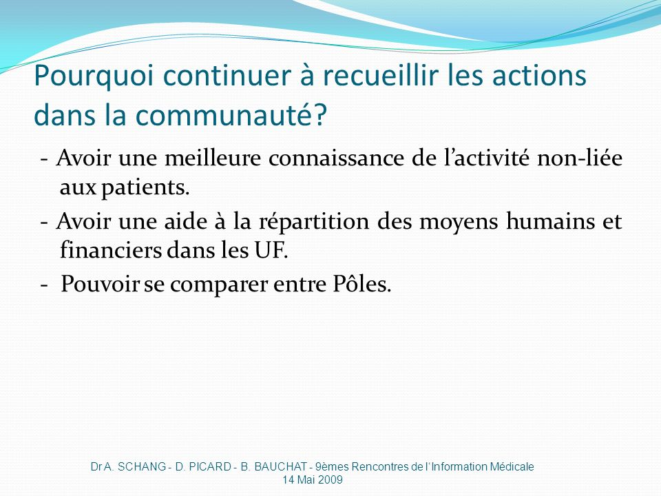 Pourquoi continuer à recueillir les actions dans la communauté? - Avoir une meilleure connaissance de lactivité non-liée aux patients. - Avoir une aid