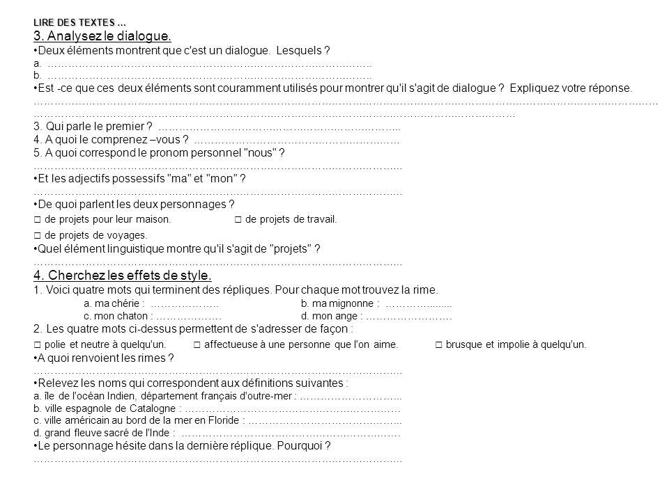 LIRE DES TEXTES … 3. Analysez le dialogue. Deux éléments montrent que c'est un dialogue. Lesquels ? a. ………………………………………………………………………………….. b. …………………………