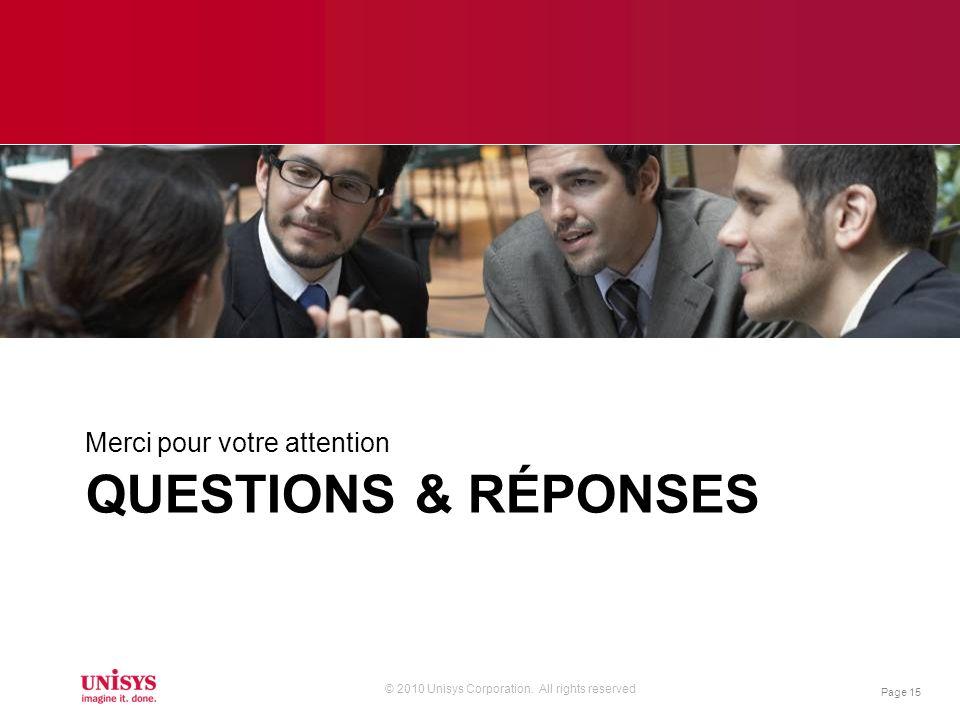 © 2010 Unisys Corporation. All rights reserved QUESTIONS & RÉPONSES Merci pour votre attention Page 15