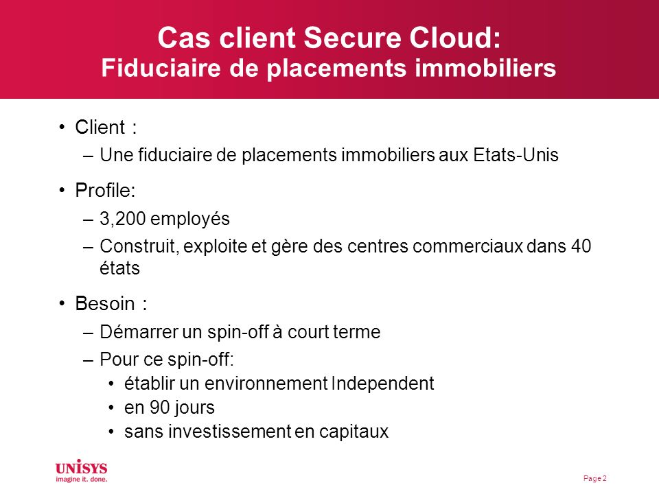 Cas client Secure Cloud: Fiduciaire de placements immobiliers Client : –Une fiduciaire de placements immobiliers aux Etats-Unis Profile: –3,200 employ