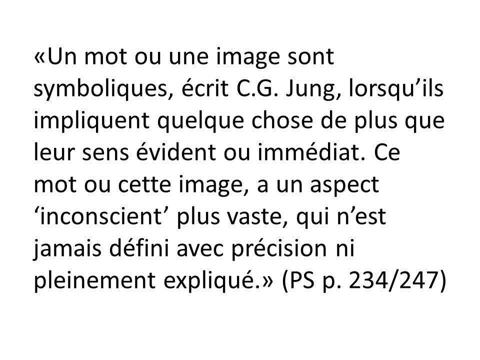 «Un mot ou une image sont symboliques, écrit C.G. Jung, lorsquils impliquent quelque chose de plus que leur sens évident ou immédiat. Ce mot ou cette