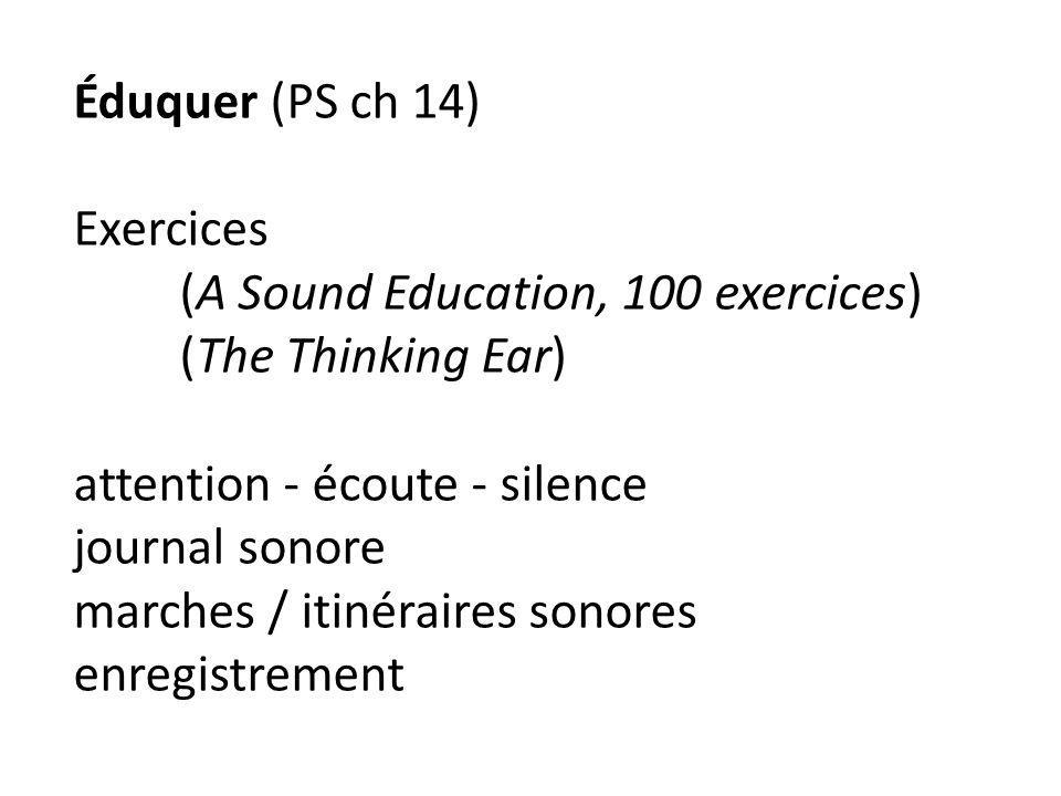 Éduquer (PS ch 14) Exercices (A Sound Education, 100 exercices) (The Thinking Ear) attention - écoute - silence journal sonore marches / itinéraires sonores enregistrement