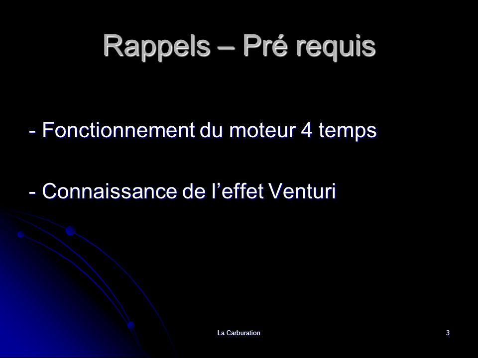 La Carburation3 Rappels – Pré requis - Fonctionnement du moteur 4 temps - Connaissance de leffet Venturi
