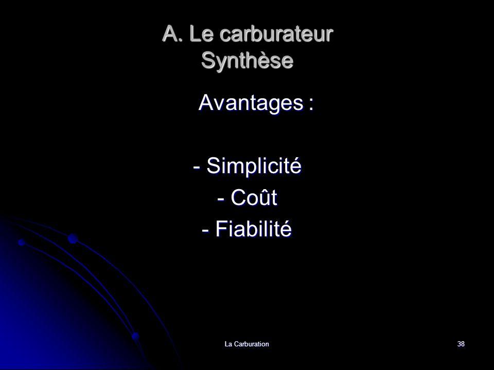 La Carburation38 A. Le carburateur Synthèse Avantages : - Simplicité - Coût - Fiabilité