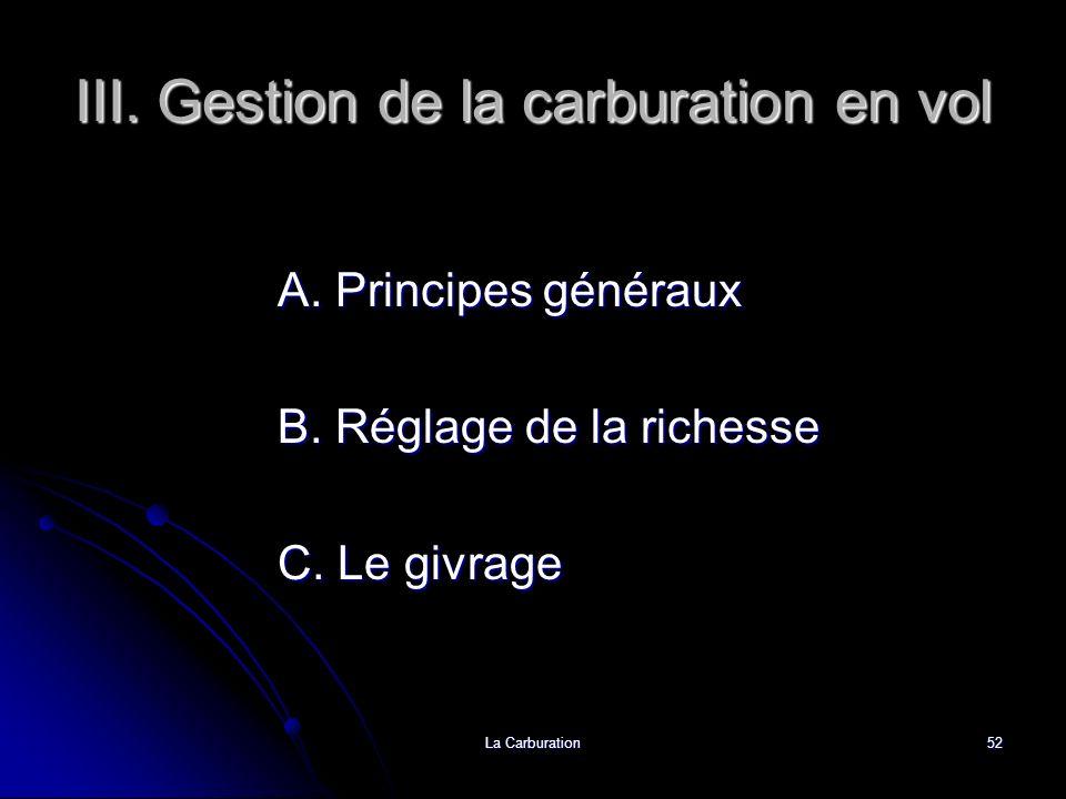 La Carburation52 III. Gestion de la carburation en vol A. Principes généraux B. Réglage de la richesse C. Le givrage
