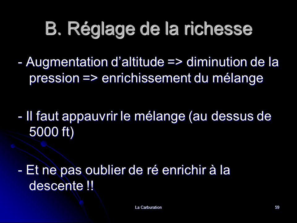 La Carburation59 B. Réglage de la richesse - Augmentation daltitude => diminution de la pression => enrichissement du mélange - Il faut appauvrir le m