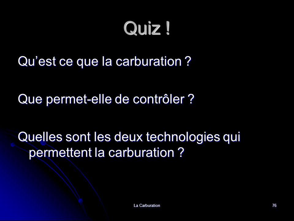 La Carburation76 Quiz ! Quest ce que la carburation ? Que permet-elle de contrôler ? Quelles sont les deux technologies qui permettent la carburation