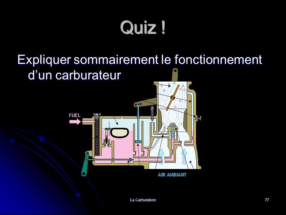 La Carburation77 Quiz ! Expliquer sommairement le fonctionnement dun carburateur