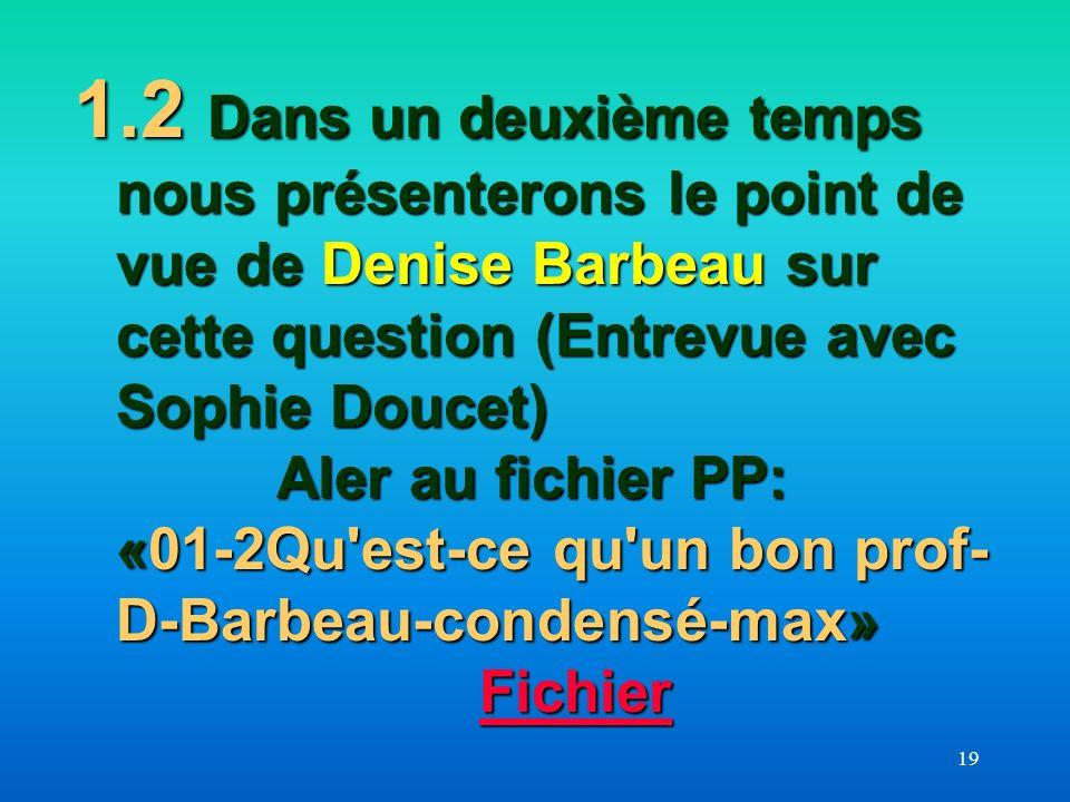 19 1.2 Dans un deuxième temps nous présenterons le point de vue de Denise Barbeau sur cette question (Entrevue avec Sophie Doucet) Aler au fichier PP: