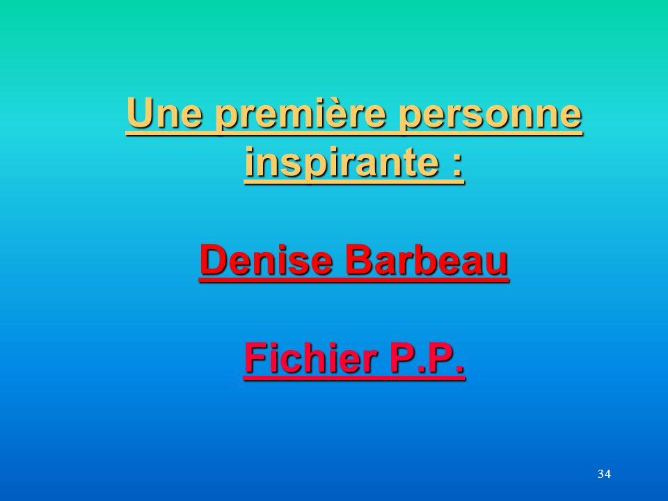 34 Une première personne inspirante : Denise Barbeau Fichier P.P. Fichier P.P. Fichier P.P.