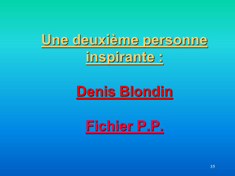 35 Une deuxième personne inspirante : Denis Blondin Fichier P.P. Fichier P.P. Fichier P.P.
