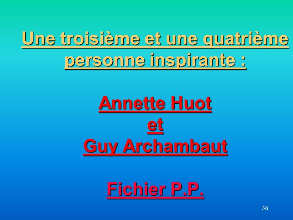 36 Une troisième et une quatrième personne inspirante : Annette Huot et Guy Archambaut Fichier P.P. Fichier P.P. Fichier P.P.