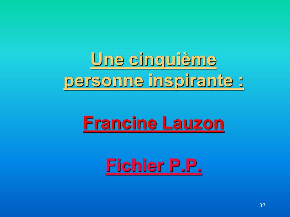 37 Une cinquième personne inspirante : Francine Lauzon Fichier P.P. Fichier P.P. Fichier P.P.
