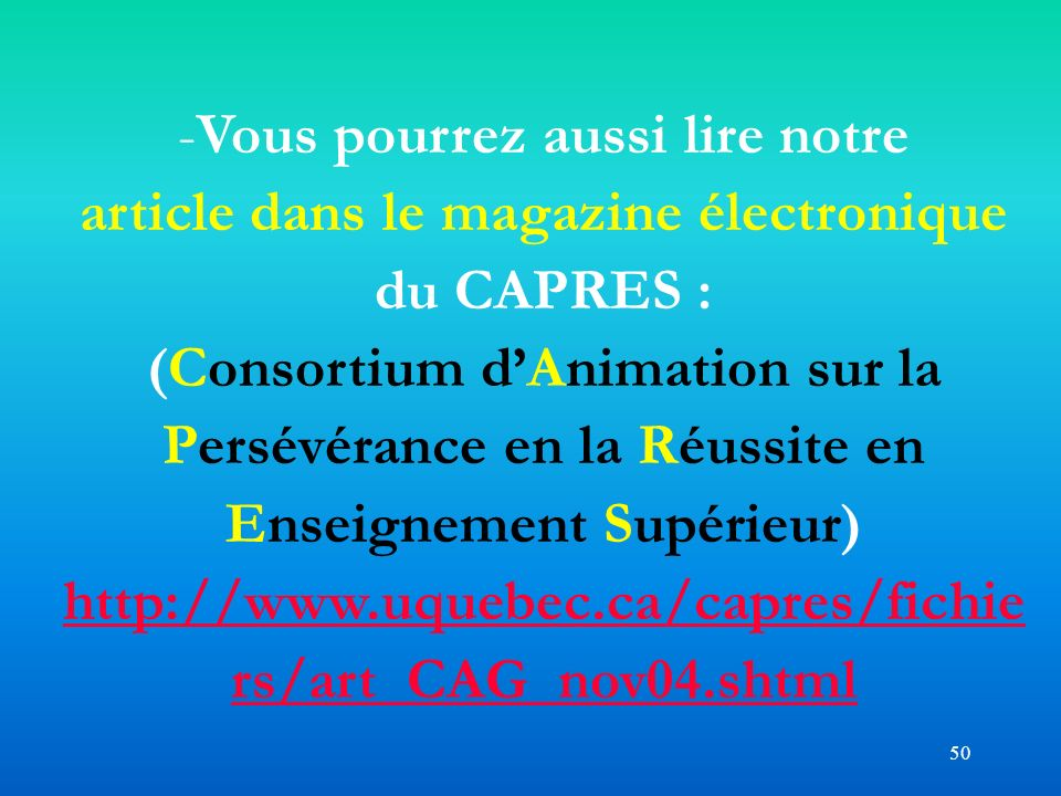 50 -Vous pourrez aussi lire notre article dans le magazine électronique du CAPRES : (Consortium dAnimation sur la Persévérance en la Réussite en Ensei