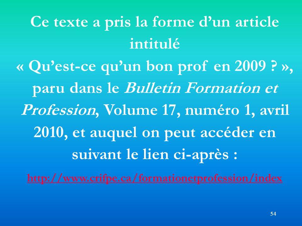 54 Ce texte a pris la forme dun article intitulé « Quest-ce quun bon prof en 2009 ? », paru dans le Bulletin Formation et Profession, Volume 17, numér