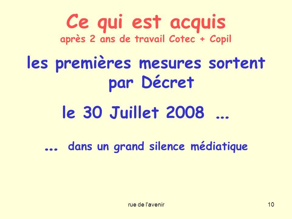 rue de l'avenir10 Ce qui est acquis après 2 ans de travail Cotec + Copil les premières mesures sortent par Décret le 30 Juillet 2008 … … dans un grand