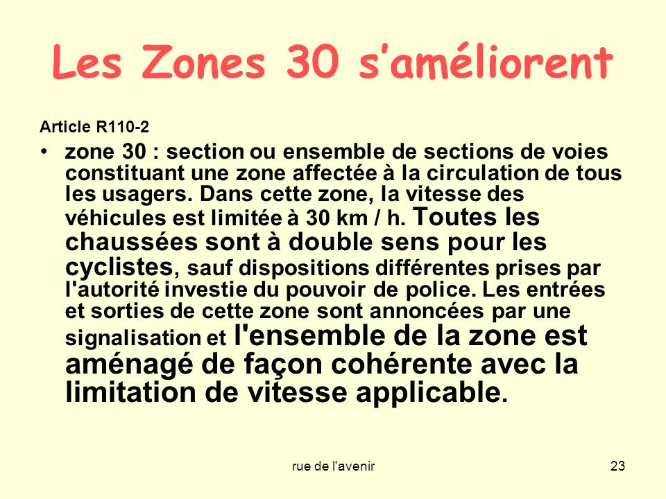 rue de l'avenir23 Les Zones 30 saméliorent Article R110-2 zone 30 : section ou ensemble de sections de voies constituant une zone affectée à la circul