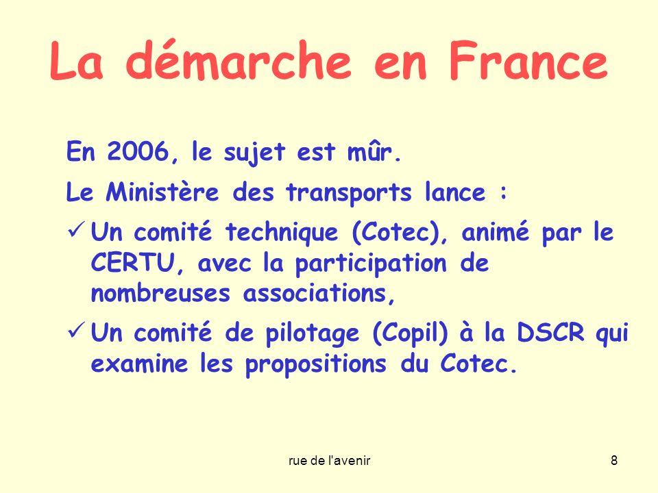 rue de l'avenir8 La démarche en France En 2006, le sujet est mûr. Le Ministère des transports lance : Un comité technique (Cotec), animé par le CERTU,