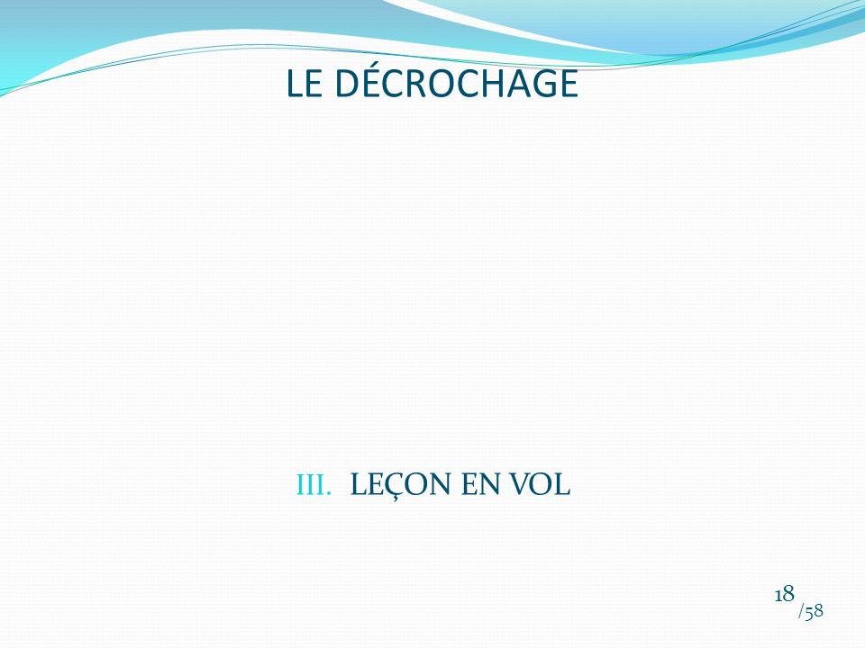 III. LEÇON EN VOL /58 18 LE DÉCROCHAGE