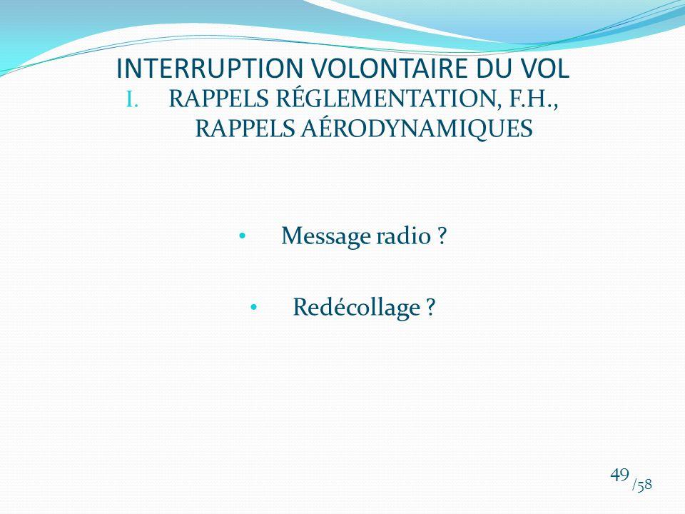 I. RAPPELS RÉGLEMENTATION, F.H., RAPPELS AÉRODYNAMIQUES Message radio ? Redécollage ? /58 49 INTERRUPTION VOLONTAIRE DU VOL