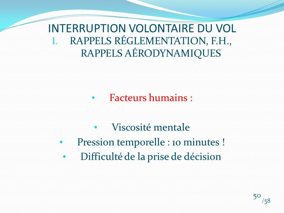I. RAPPELS RÉGLEMENTATION, F.H., RAPPELS AÉRODYNAMIQUES Facteurs humains : Viscosité mentale Pression temporelle : 10 minutes ! Difficulté de la prise