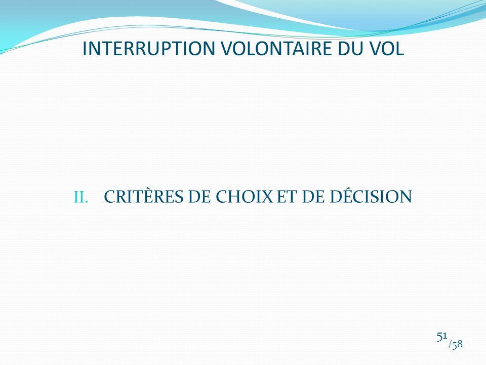II. CRITÈRES DE CHOIX ET DE DÉCISION /58 51 INTERRUPTION VOLONTAIRE DU VOL