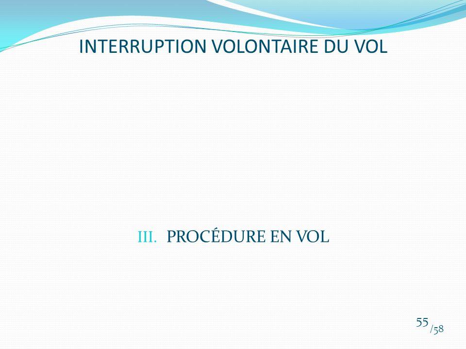 III. PROCÉDURE EN VOL /58 55 INTERRUPTION VOLONTAIRE DU VOL