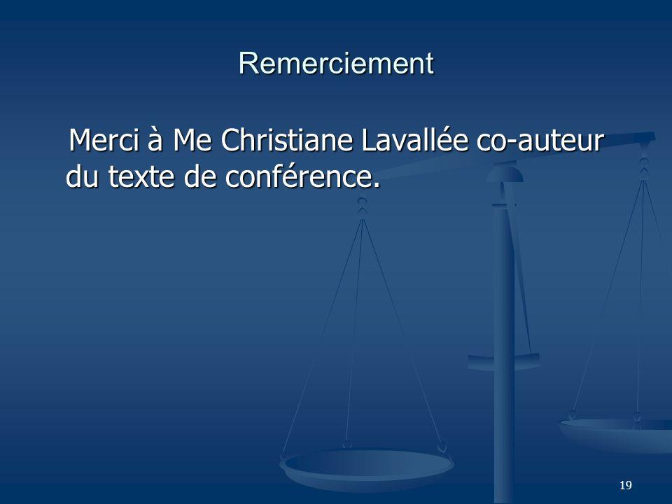 19 Remerciement Merci à Me Christiane Lavallée co-auteur du texte de conférence. Merci à Me Christiane Lavallée co-auteur du texte de conférence.
