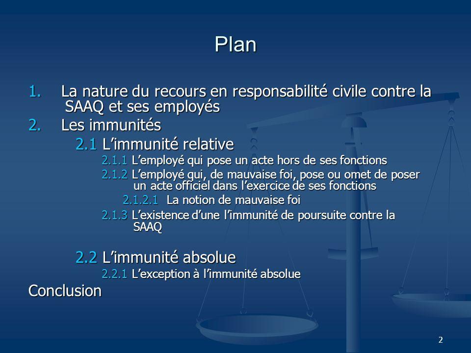 2 Plan 1. La nature du recours en responsabilité civile contre la SAAQ et ses employés 2. Les immunités 2.1 Limmunité relative 2.1.1 Lemployé qui pose