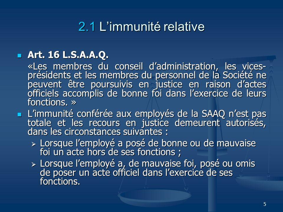 5 2.1 Limmunité relative Art. 16 L.S.A.A.Q. Art. 16 L.S.A.A.Q. «Les membres du conseil dadministration, les vices- présidents et les membres du person