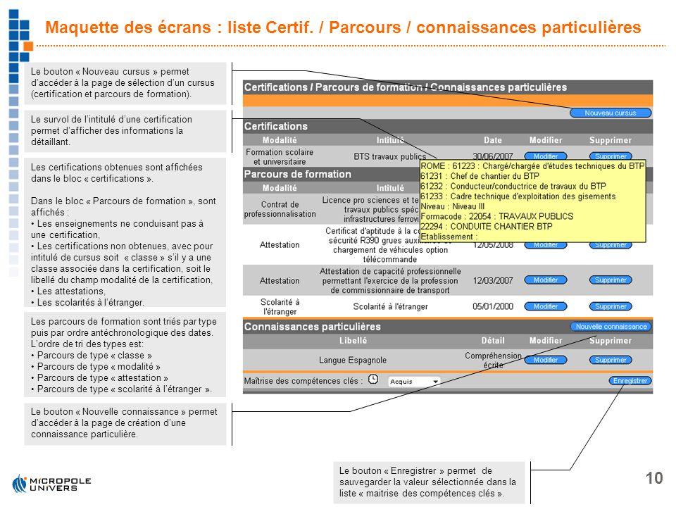 10 Maquette des écrans : liste Certif. / Parcours / connaissances particulières Le bouton « Nouveau cursus » permet daccéder à la page de sélection du